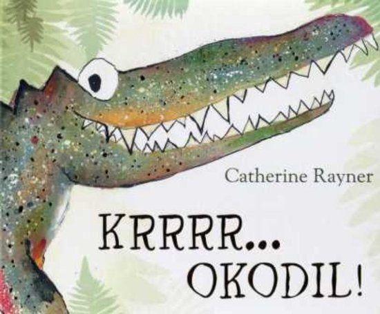 Vertelplaat: Krrrr…okodil –Catherine Rayner ( Prentenboek van het Jaar / 2014 )