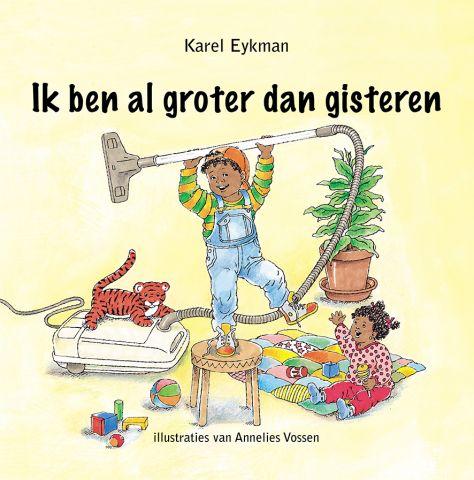 Ik ben al groter dan gisteren - door Karel Eykman, Annelies Vossen