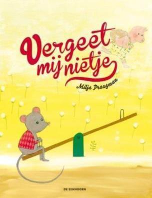 Vergeet mij nietje - Naar het prentenboek  van Milja Paagman